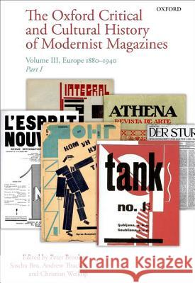 The Oxford Critical and Cultural History of Modernist Magazines: Volume III: Europe 1880 - 1940 Peter Brooker 9780199659586