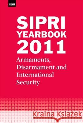 SIPRI Yearbook 2011 : Armaments, Disarmament and International Security Stockholm International Peace Research I 9780199695522 Oxford University Press, USA