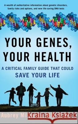 Your Genes, Your Health : A Critical Family Guide That Could Save Your Life Aubrey Milunsky 9780199792078