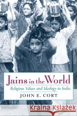 Jains in the World : Religious Values and Ideology in India John E. Cort 9780199796649