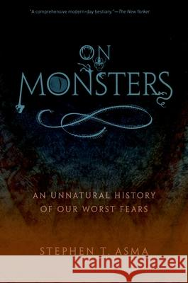 On Monsters: An Unnatural History of Our Worst Fears Stephen T Asma 9780199798094