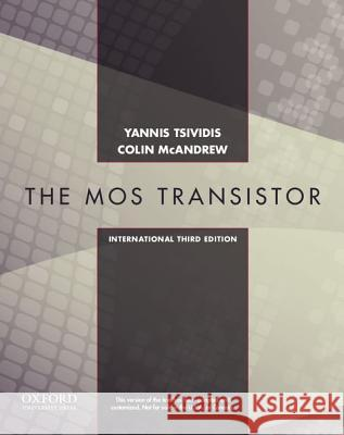 Operation and Modeling of the MOS Transistor, Third Edtion International Edition Yannis Tsividis Colin McAndrew  9780199829835