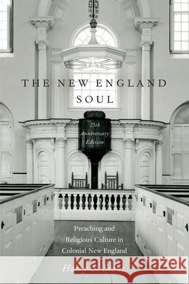 The New England Soul : Preaching and Religious Culture in Colonial New England Harry S. Stout   9780199890972