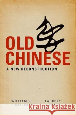 Old Chinese: A New Reconstruction William Hubbard Baxter 9780199945375
