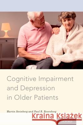 Cognitive Impairment and Depression in Older Patients Martin Steinberg Paul B. Rosenberg 9780199959549