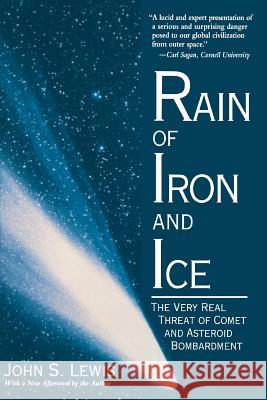 Rain Of Iron And Ice : The Very Real Threat Of Comet And Asteroid Bombardment John S. Lewis Lewis 9780201154948