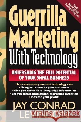 Guerrilla Marketing with Technology Unleashing the Full Potential of Your Small Business Jay Conrad Levinson 9780201328042