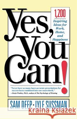 Yes, You Can: 1,200 Inspiring Ideas for Work, Home, and Happiness Sam Deep Lyle Sussman Samuel D. Deep 9780201479652