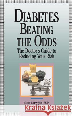 Diabetes Beating the Odds: The Doctor's Guide to Reducing Your Risk Elliot J. Rayfield Cheryl Solimini Mona Mark 9780201577846
