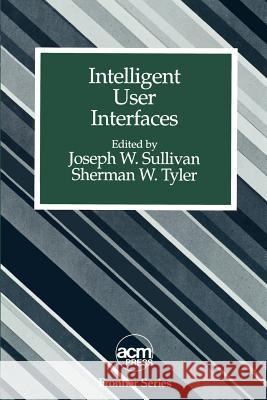 Intelligent User Interfaces Joseph W. Sullivan Sherman W. Tyler Sherman W. Tyler 9780201606416