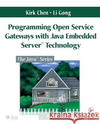 Programming Open Service Gateways with Java Embedded Server? Technology Li Gong 9780201711028