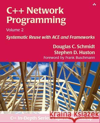 C++ Network Programming, Volume 2 : Systematic Reuse with ACE and Frameworks Stephen D. Huston 9780201795257