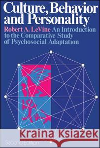 Culture, Behavior and Personality: An Introduction to the Comparative Study of Psychosocial Adaptation Robert Alan Levine 9780202011684