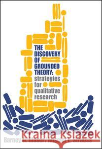 Discovery of Grounded Theory: Strategies for Qualitative Research Barney G. Glaser Anselm L. Strauss 9780202302607
