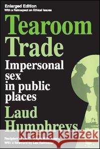 Tearoom Trade: Impersonal Sex in Public Places Laud Humphreys 9780202302836