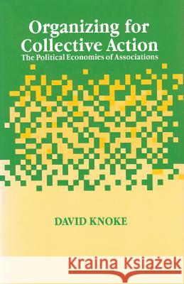 Organizing for Collective Action: The Political Economies of Associations David Knoke 9780202304120