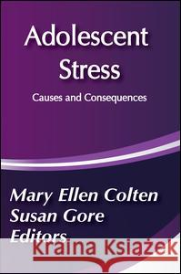 Adolescent Stress : Causes and Consequences Susan Gore Mary Colten Mary Ellen Colten 9780202304212