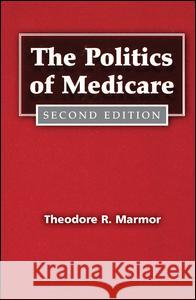 The Politics of Medicare Theodore R. Marmor 9780202304250