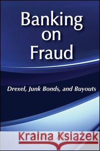 Banking on Fraud : Drexel, Junk Bonds, and Buyouts Mary Zey 9780202304663