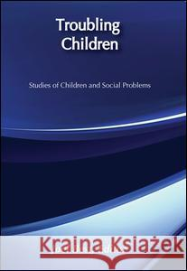 Troubling Children: Studies of Children and Social Problems Joel Best 9780202304922