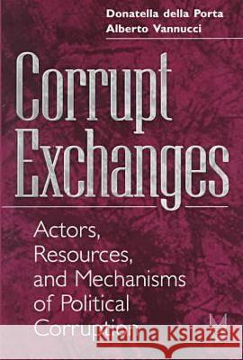 Corrupt Exchanges : Actors, Resources, and Mechanisms of Political Corruption Donatella dell Alberto Vannucci Della Porta 9780202305745