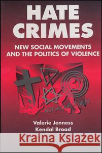 Hate Crimes: New Social Movements and the Politics of Violence Valerie Jenness Kendal Broad 9780202306025