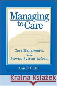 Managing to Care Ann E. P. Dill 9780202306124