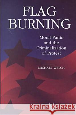 Flag Burning: Moral Panic and the Criminalization of Protest Michael Welch 9780202306520