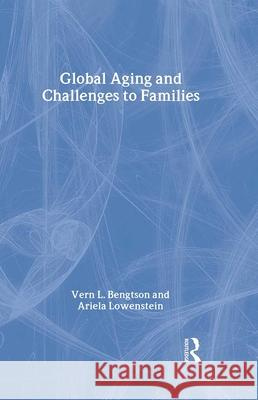 Global Aging and Challenges to Families Vern L. Bengtson Ariela Lowenstein 9780202306865