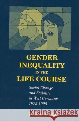 Gender Inequality in the Life Course: Social Change and Stability in West Germany,1975-1995 Hannah Bruckner Hannah Buckner Hannah Brckner 9780202306926