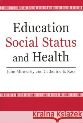 Education, Social Status, and Health John E. Mirowsky Catherine E. Ross 9780202307060