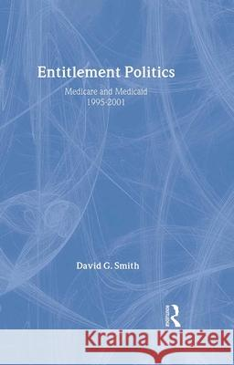 Entitlement Politics: Medicare and Medicaid, 1995-2001 David G. Smith 9780202307183