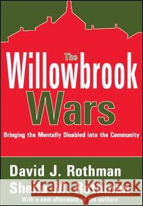 The Willowbrook Wars : Bringing the Mentally Disabled into the Community David J. Rothman Sheila M. Rothman 9780202307572