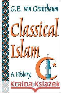 Classical Islam : A History, 600 A.D. to 1258 A.D. Gustave E. Vo 9780202307671