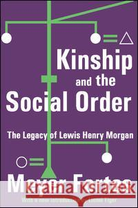 Kinship and the Social Order: The Legacy of Lewis Henry Morgan Meyer Fortes Lionel Tiger 9780202308029