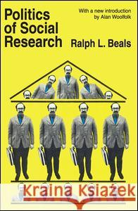 Politics of Social Research Ralph L. Beals Alan Woolfolk 9780202308340