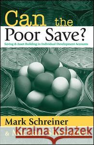 Can the Poor Save?: Saving and Asset Building in Individual Development Accounts Mark Schreiner Michael Sherraden 9780202308364