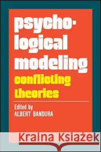 Psychological Modeling: Conflicting Theories Albert Bandura 9780202308487