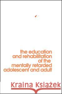 Behavior Modification in Mental Retardation: The Education and Rehabilitation of the Mentally Retarded Adolescent and Adult William I. Gardener 9780202308579
