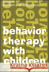 Behavior Therapy with Children : Volume 1 Anthony M. Graziano 9780202308623