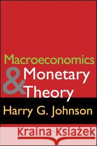 Macroeconomics and Monetary Theory Harry G. Johnson 9780202308654