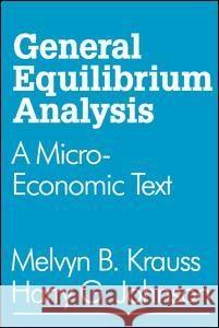 General Equilibrium Analysis: A Micro-Economic Text Melvyn B. Krauss Harry G. Johnson 9780202308685