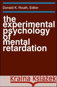 The Experimental Psychology of Mental Retardation Donald K. Routh 9780202308883