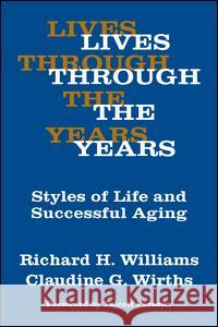 Lives Through the Years: Styles of Life and Successful Aging Richard H. Williams Claudine G. Wriths 9780202309019