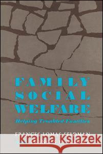 Family Social Welfare: Helping Troubled Families Frances Lomas Feldman Frances H. Scherz 9780202309064