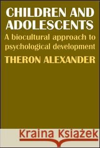 Children and Adolescents : A Biocultural Approach to Psychological Development Theron Alexander 9780202309132