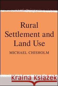 Rural Settlement and Land Use Michael Chisholm 9780202309149