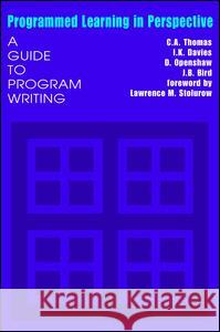 Programmed Learning in Perspective : A Guide to Program Writing C. A. Thomas I. K. Davies D. Openshaw 9780202309316
