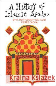 A History of Islamic Spain W. Montgomery Watt Pierre Cachia 9780202309361