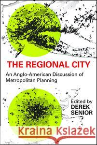The Regional City: An Anglo-American Discussion of Metropolitan Planning Derek Senior 9780202309972